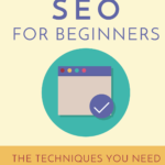 SEO For Beginners – Techniques For Free Organic Traffic