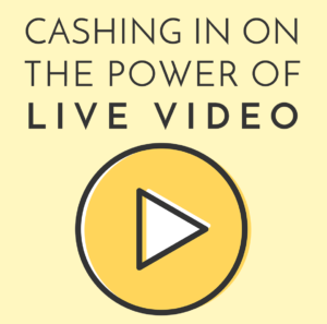 Cashing in on the power of live video